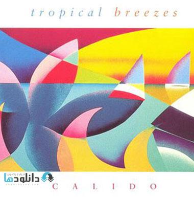 Calido   Tropical Breezes %28 دانلود آلبوم موسیقی نسیم گرمسیری Tropical Breezes