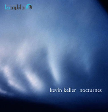 Kevin Keller   Nocturnes %282 دانلود آلبوم موسیقی نوکتورن  Nocturnes
