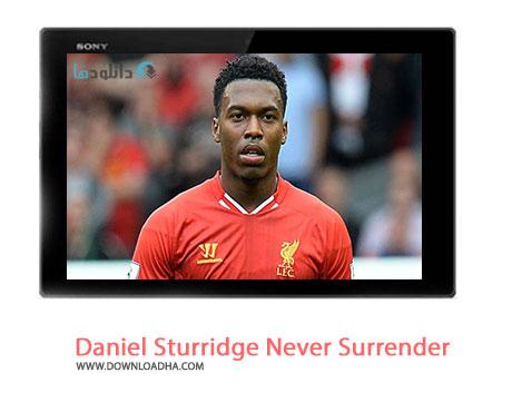 Daniel Sturridge Never Surrender Cover%28Downloadha.com%29 دانلود کلیپ زیبای دنیل استوریچ تسلیم ناپذیر