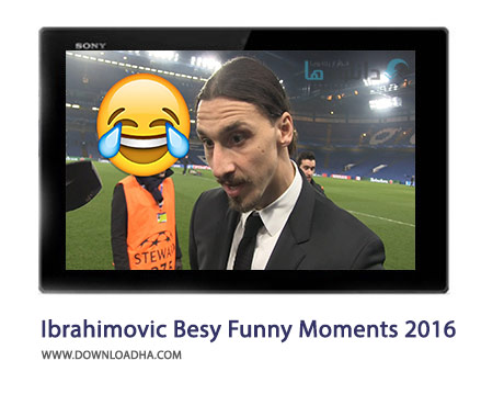 Zlatan Ibrahimovic Besy Funny Moments 2016 Cover%28Downloadha.com%29 دانلود کلیپ لحظات خنده دار ابراهیموویچ در سال 2016