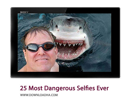25 Most Dangerous Selfies Ever Cover%28Downloadha.com%29 دانلود كليپ 25 سلفي خطرناك