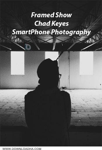 Framed Show %96 Chad Keyes %96 SmartPhone Photography دانلود فیلم آموزش تکنیک عکس برداری با تلفن های همراه هوشمند توسط Chad Keyes
