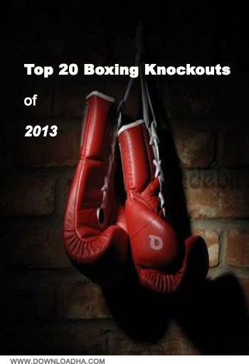 Top 20 Boxing Knockouts of 2013 دانلود کلیپ ورزشی بوکس Top 20 Boxing Knockouts of 2013