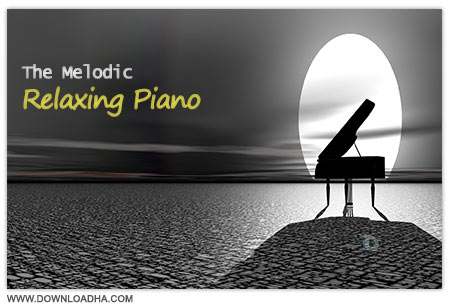Relaxing Piano دانلود آهنگ های آرام بخش پیانو The Melodic Relaxing Piano