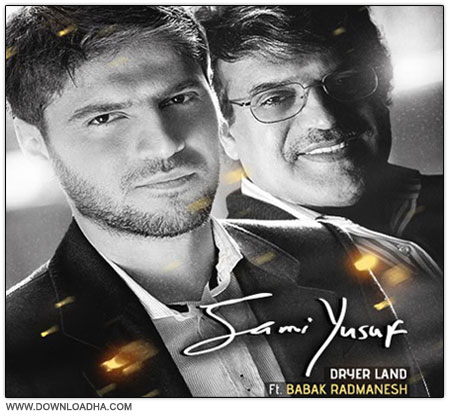 Sami Yusuf   Dryer Land دانلود آهنگ سامی یوسف به نام سرزمین خشک Sami Yusuf Dryer Land Ft Babak Radmanesh