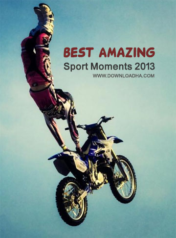 Best Amazing Sport Moments دانلود کلیپ لحظات دیدنی ورزش Best Amazing Sport Moments 2013