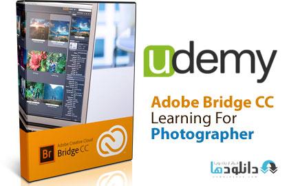 Udemy Adobe Bridge CC  دانلود ویدیو ی آموزشی ادوبی بیریج سی سی برای عکاسان از یودمی   Udemy Adobe Bridge CC Training For Photographer