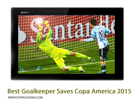Best Goalkeeper Saves Copa America 2015 HD Cover%28Downloadha.com%29 دانلود کلیپ بهترین سیوهای دروازه بانان در کوپا آمریکا 2015