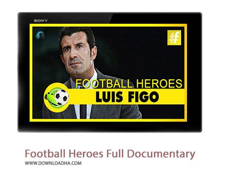 Luis Figo Football Heroes Full Documentary Cover%28Downloadha.com%29 دانلود کلیپ زندگینامه کامل فوتبالی لوئیس فیگو