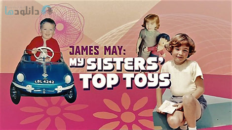 دانلود-مستند-BBC-James-May-My-Sisters-Top-Toys