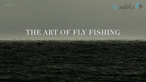 دانلود-مستند-BBC-The-Art-of-Fly-Fishing