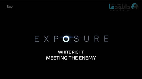 دانلود-مستند-ITV-Exposure-White-Right-Meeting-the-Enemy