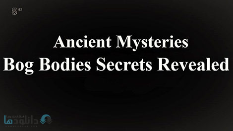 دانلود-مستند-Ancient-Mysteries-Bog-Bodies-Secrets-Revealed