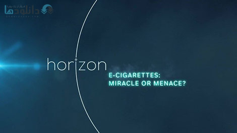 دانلود-مستند-BBC-Horizon-E-Cigarettes-Miracle-or-Menace