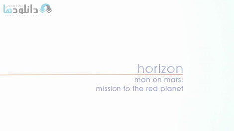 دانلود مستند BBC Horizon Man on Mars Mission to the Red Planet 2014