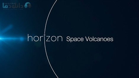 دانلود-مستند-BBC-Horizon-Space-Volcanoes