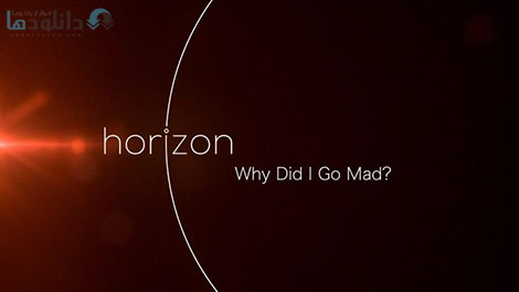دانلود-مستند-BBC-Horizon-Why-Did-I-Go-Mad