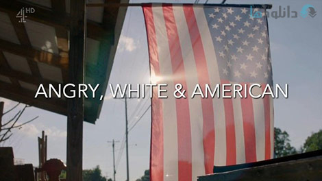 دانلود-مستند-Channel-4-Angry-White-and-American