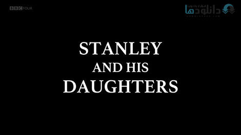 دانلود-مستند-BBC-Arena-Stanley-and-his-Daughters