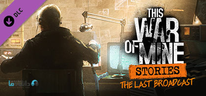 دانلود-بازی-This-War-of-Mine-Stories-The-Last-Broadcast